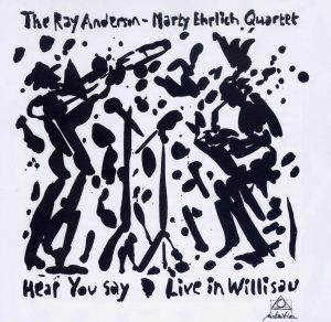 The Ray Anderson Marty Ehrlich Quartet - Hear You Say