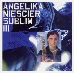 Angelika Niescier - Sublim III